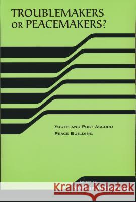 Troublemakers or Peacemakers? : Youth and Post-Accord Peace Building Siobhan McEvoy-Levy 9780268034948