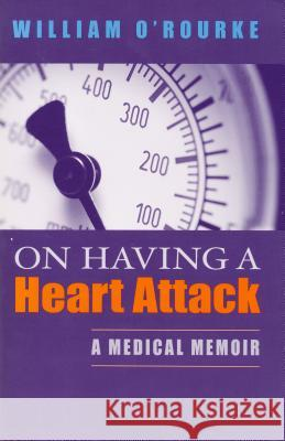 On Having a Heart Attack: A Medical Memoir William O'Rourke 9780268037260