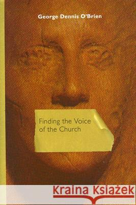 Finding the Voice of the Church George Dennis O'Brien 9780268037277