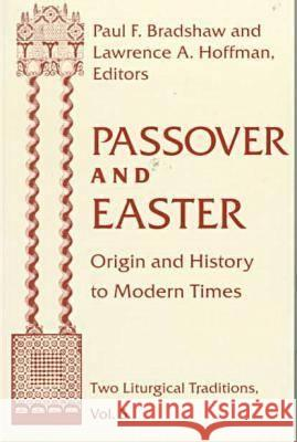 Passover Easter: Origin & History to Modern Times Lawrence A. Hoffman Paul F. Bradshaw 9780268038595 University of Notre Dame Press