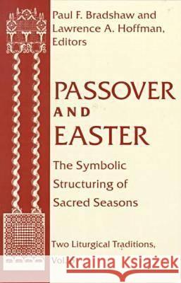 Passover Easter: Symbolic Structuring Sacred Seasons Lawrence A. Hoffman Paul F. Bradshaw 9780268038601 University of Notre Dame Press