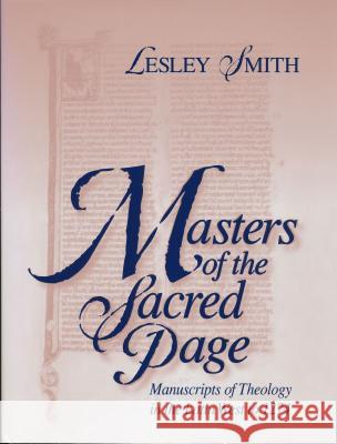 Masters of the Sacred Page : Manuscripts of Theology in the Latin West to 1274 Lesley M. Smith 9780268042134