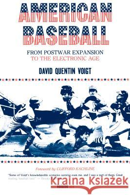 American Baseball. Vol. 3 : From Postwar Expansion to the Electronic Age David Quentin Voigt Clifford Kachline 9780271003320