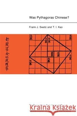 Was Pythagoras Chinese?: An Examination of Right Triangle Theory in Ancient China Frank Swetz T. I. Kao 9780271012384