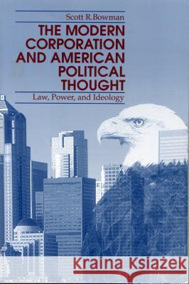 The Modern Corporation and American Political Thought : Law, Power, and Ideology Scott R. Bowman 9780271014739