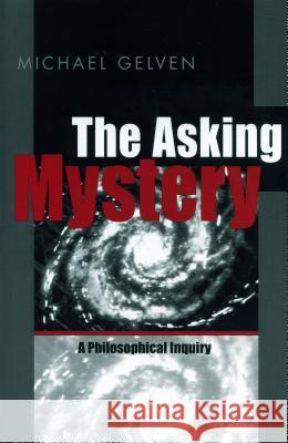 The Asking Mystery : A Philosophical Inquiry Michael Gelven 9780271019864