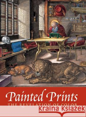 Painted Prints: The Revelation of Color in Northern Renaissance & Baroque Engravings, Etchings & Woodcuts Susan Dackerman Thomas Primeau Deborah Carton 9780271022352