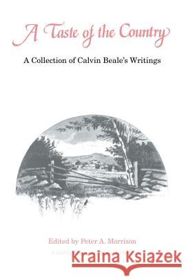 A Taste of the Country : A Collection of Calvin Beale's Writings Calvin Beale Peter A. Morrison 9780271022789
