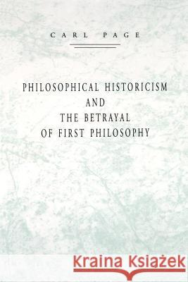 Philosophical Historicism and the Betrayal of First Philosophy Carl Page 9780271023212
