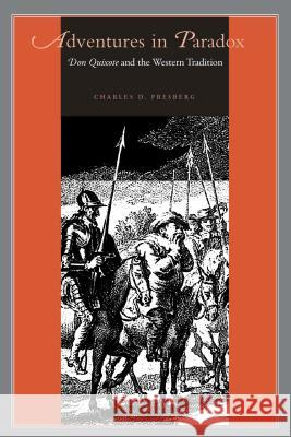 Adventures in Paradox: Don Quixote and the Western Tradition Charles D. Presberg 9780271023649