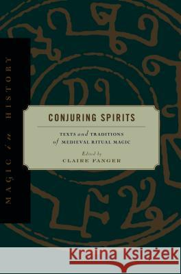 Conjuring Spirits: Texts and Traditions of Medieval Ritual Magic Claire Fanger Richard Kieckhefer Nicholas Watson 9780271025179