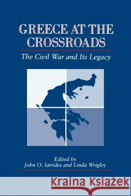 Greece at the Crossroads: The Civil War and Its Legacy John O. Iatrides Wrigley Lind 9780271025681