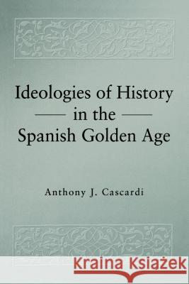 Ideologies of History in the Spanish Golden Age Anthony J. Cascardi 9780271025698