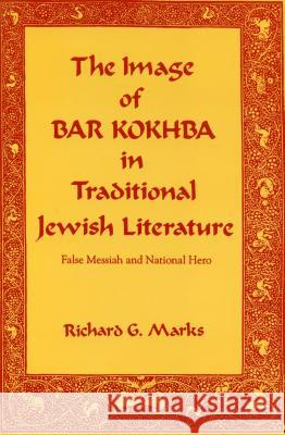The Image of Bar Kokhba in Traditional Jewish Literature: False Messiah and National Hero Richard G. Marks 9780271025711