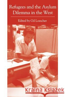 Refugees and the Asylum Dilemma in the West Gil Loescher 9780271025971