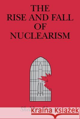 The Rise and Fall of Nuclearism: Fear and Faith as Determinants of the Arms Race Sheldon Ungar 9780271026008