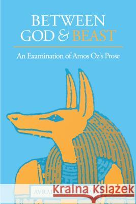 Between God and Beast : An Examination of Amos Oz's Prose Avraham Balaban 9780271026145