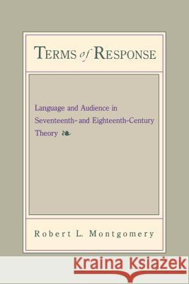 Terms of Response: Language and the Audience in Seventeenth- And Eighteenth-Century Theory Robert L. Montgomery 9780271026541