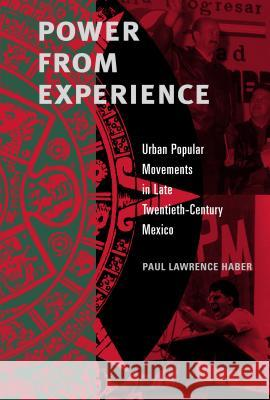 Power from Experience: Urban Popular Movements in Late Twentieth-Century Mexico Paul Lawrence Haber 9780271027081