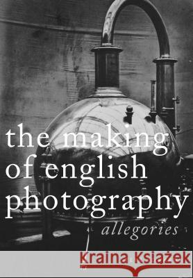 The Making of English Photography Hb: Allegories Steve Edwards 9780271027135