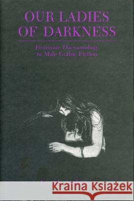 Our Ladies of Darkness: Feminine Daemonology in Male Gothic Fiction Joseph Andriano 9780271027272
