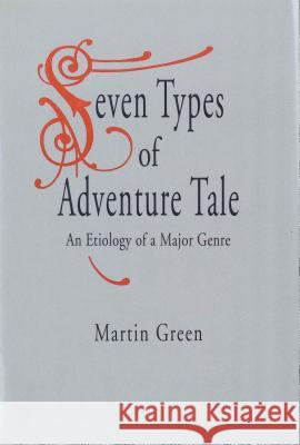 Seven Types of Adventure Tale: An Etiology of a Major Genre Martin Green 9780271027296