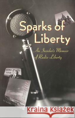 Sparks of Liberty: An Insider's Memoir of Radio Liberty Gene Sosin 9780271027302