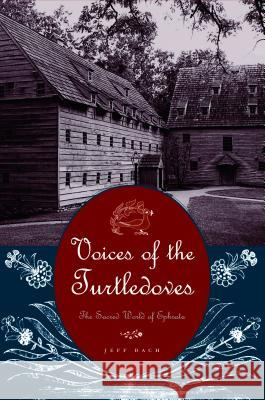 Voices of the Turtledoves: The Sacred World of Ephrata Jeff Bach 9780271027449