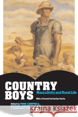 Country Boys: Masculinity and Rural Life Hugh Campbell Michael Bell Margaret Finney 9780271028750