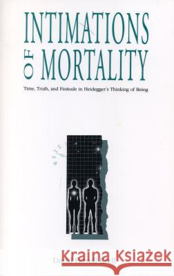 Intimations of Mortality : Time, Truth, and Finitude in Heidegger's Thinking of Being David Farrell Krell 9780271029214