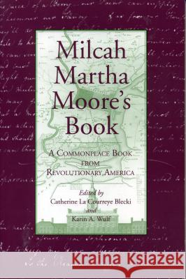 Milcah Martha Moore's Book: A Commonplace Book from Revolutionary America Catherine La Courreye Blecki 9780271030050