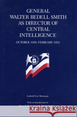 General Walter Bedell Smith as Director of Central Intelligence, October 1950-February 1953 Ludwell Lee Montague 9780271030487