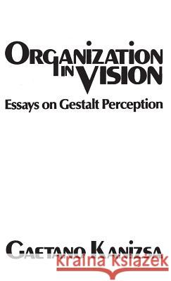 Organization in Vision: Essays on Gestalt Perception Gaetano Kanizsa 9780275903732