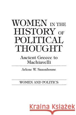 Women in the History of Political Thought: Ancient Greece to Machiavelli Arlene W. Saxonhouse 9780275916558