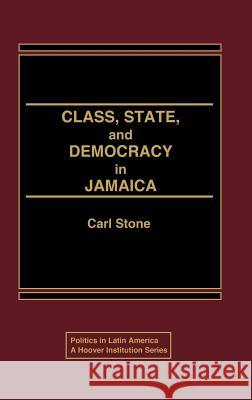 Class, State, and Democracy in Jamaica. Carl Stone 9780275920135