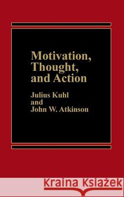 Motivation, Thought, and Action John W. Atkinson Julius Kuhl Julius Kuhl 9780275920968