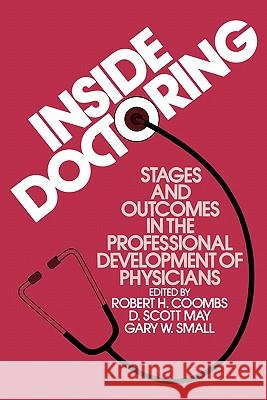 Inside Doctoring : Stages and Outcomes in the Professional Development of Physicians R. H. Coombs Robert H. Coombs D. Scott May 9780275921736