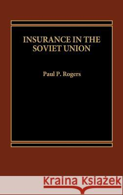 Insurance in the Soviet Union Paul P. Rogers 9780275922559