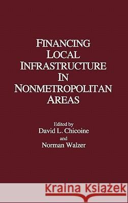 Financing Local Infrastructure in Nonmetropolitan Areas David L. Chicoine Norman Walzer David L. Chicoine 9780275923754 Praeger Publishers