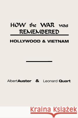 How the War Was Remembered : Hollywood and Vietnam Albert Auster Leonard Quart 9780275924799