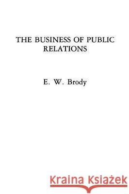 The Business of Public Relations E. W. Brody 9780275926496