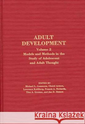Adult Development: Volume 2: Models and Methods in the Study of Adolescent and Adult Thought Michael L. Commons Cheryl Armon Francis A. Richards 9780275927554