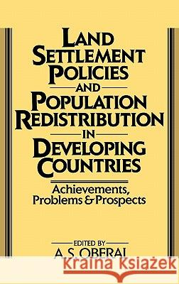 Land Settlement Policies and Population Redistribution in Developing Countries: Achievements, Problems and Prospects A  S Oberai 9780275927998 0