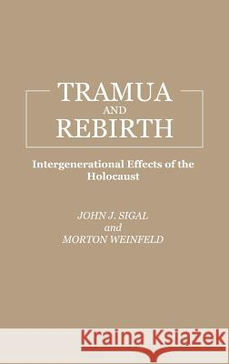 Trauma and Rebirth: Intergenerational Effects of the Holocaust John J. Sigal Morton Weinfeld 9780275929060