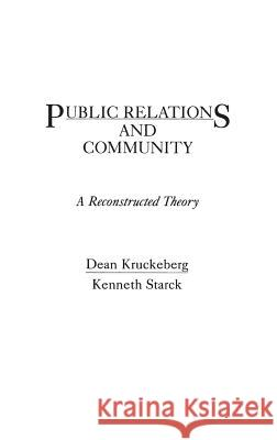 Public Relations and Community : A Reconstructed Theory Dean Kruckeberg Kenneth Starck 9780275929114
