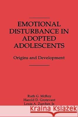 Emotional Disturbance in Adopted Adolescents: Origins and Development Ruth G. McRoy Harold D. Grotevant Louis A. Zurcher 9780275929138