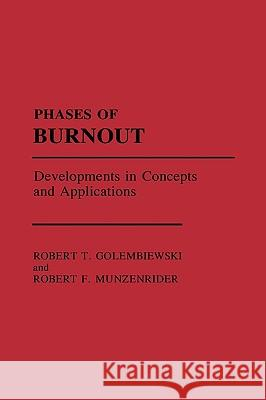 Phases of Burnout: Developments in Concepts and Applications Robert T. Golembiewski Robert F. Munzenrider Robert T. Golembiewski 9780275929800