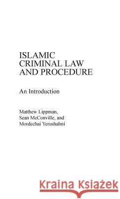 Islamic Criminal Law and Procedure: An Introduction Matthew Ross Lippman Sean McConville Mordechai Yerushalmi 9780275930097