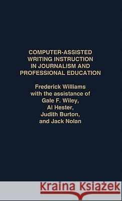 Computer Assisted Writing Instruction in Journalism and Professional Education Frederick Williams Frederick Williams 9780275931476 Praeger Publishers