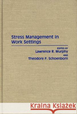 Stress Management in Work Settings Lawrence R. Murphy Theodore F. Schoenborn 9780275932718